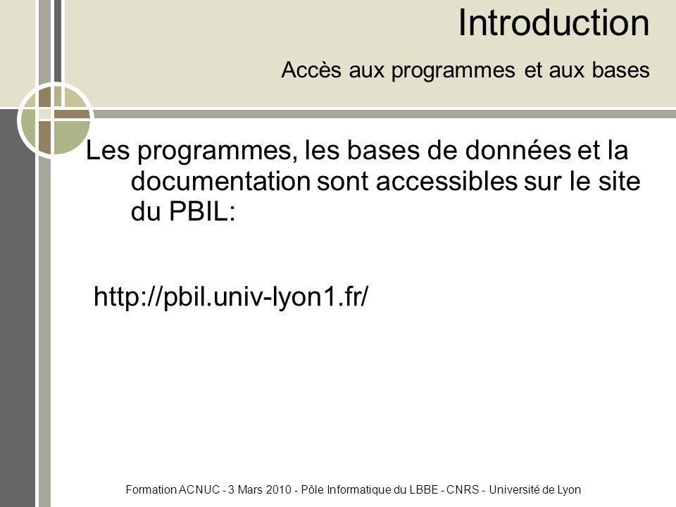 Formation ACNUC - 3 Mars 2010 - Pôle Informatique du LBBE - CNRS - Université de Lyon Introduction Accès aux programmes et aux bases Les programmes, les bases de données et la documentation sont accessibles sur le site du PBIL: http://pbil.univ-lyon1.fr/