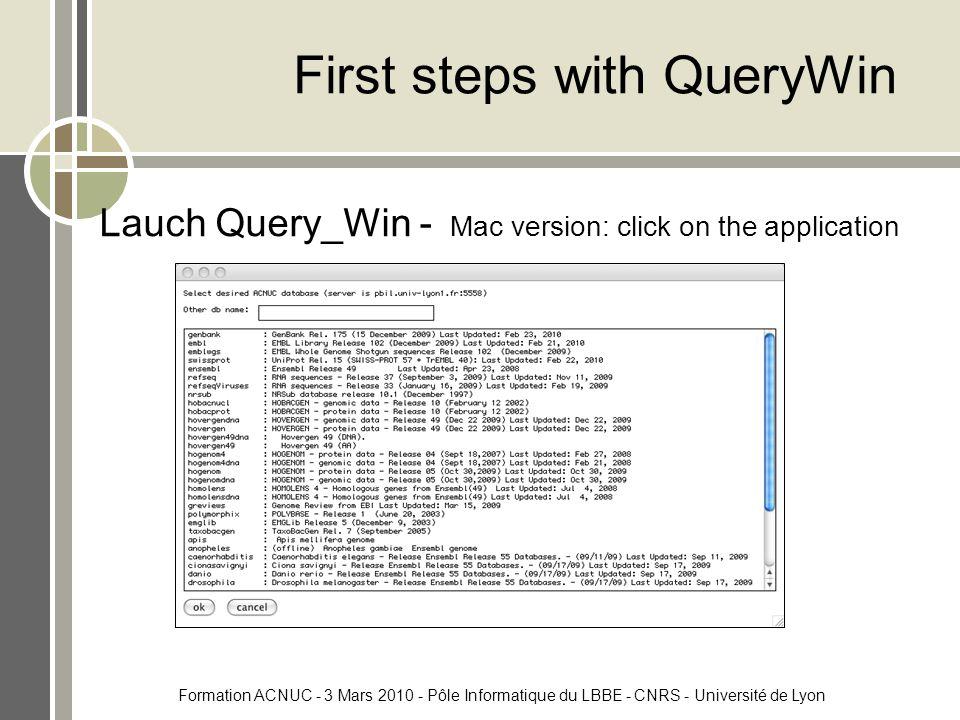 Formation ACNUC - 3 Mars 2010 - Pôle Informatique du LBBE - CNRS - Université de Lyon First steps with QueryWin Lauch Query_Win - Mac version: click on the application