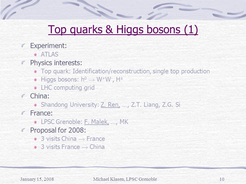 January 15, 2008Michael Klasen, LPSC Grenoble10 Top quarks & Higgs bosons (1) Experiment: ATLAS Physics interests: Top quark: Identification/reconstru