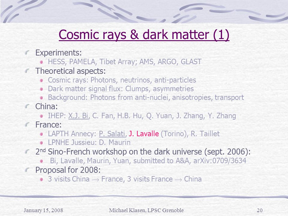 January 15, 2008Michael Klasen, LPSC Grenoble20 Cosmic rays & dark matter (1) Experiments: HESS, PAMELA, Tibet Array; AMS, ARGO, GLAST Theoretical asp