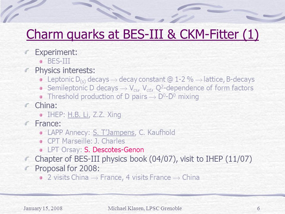January 15, 2008Michael Klasen, LPSC Grenoble17 Precise predictions for BSM at colliders (3) Third generation (s)leptons particularly interesting: tan , SUSY parameters, co-annihilation, see-saw mechanism  -identification in ATLAS: [Hinchliffe, NPB PS 123 (2003) 229] [Tarrade] Requires significant q T Leptonic decays: q T + direct leptons  100  larger Hadronic decays: q T + QCD jets  10  larger Low multiplicity / inv.