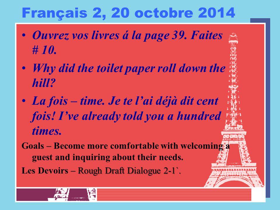 Français 2, 20 octobre 2014 Ouvrez vos livres á la page 39.