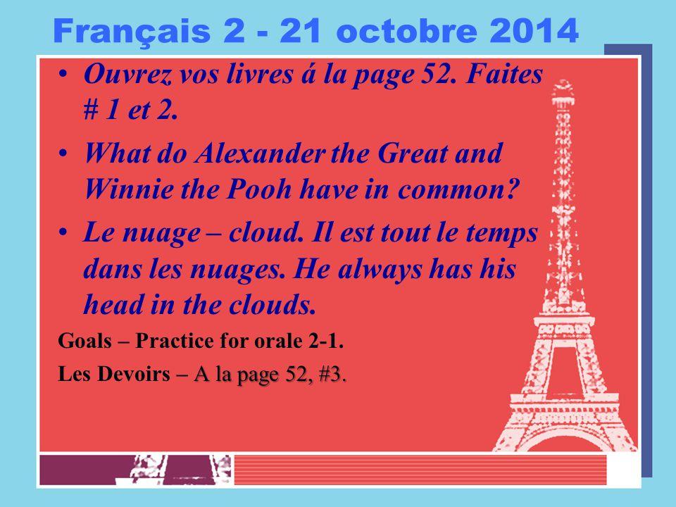 Français 2 - 21 octobre 2014 Ouvrez vos livres á la page 52.