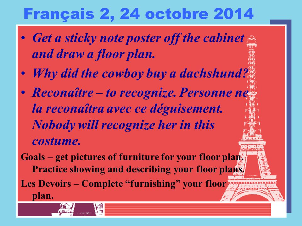 Français 2, 24 octobre 2014 Get a sticky note poster off the cabinet and draw a floor plan. Why did the cowboy buy a dachshund? Reconaître – to recogn