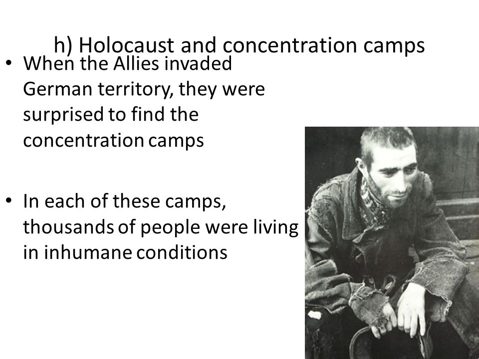 When the Allies invaded German territory, they were surprised to find the concentration camps In each of these camps, thousands of people were living in inhumane conditions