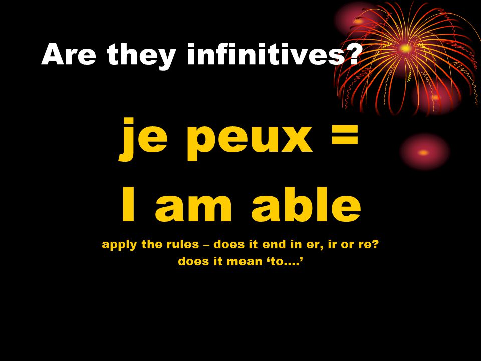 Are they infinitives. aller = to go apply the rules – does it end in er, ir or re.