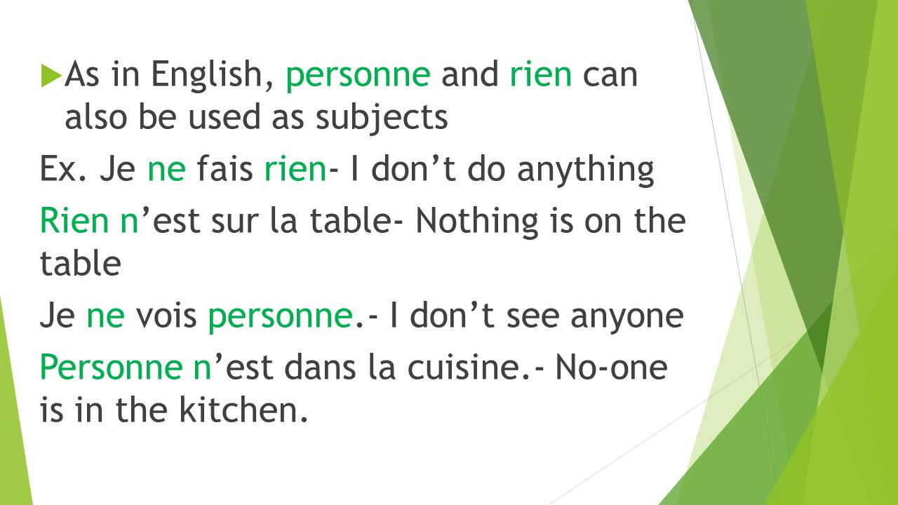  As in English, personne and rien can also be used as subjects Ex.
