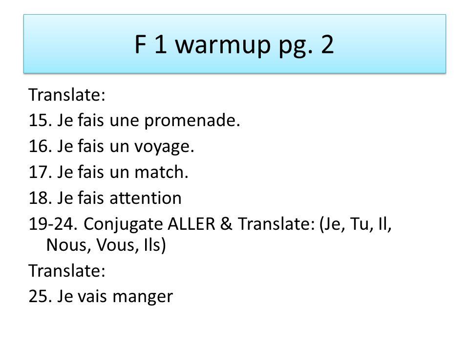 F 1 warmup pg. 2 Translate: 15. Je fais une promenade.