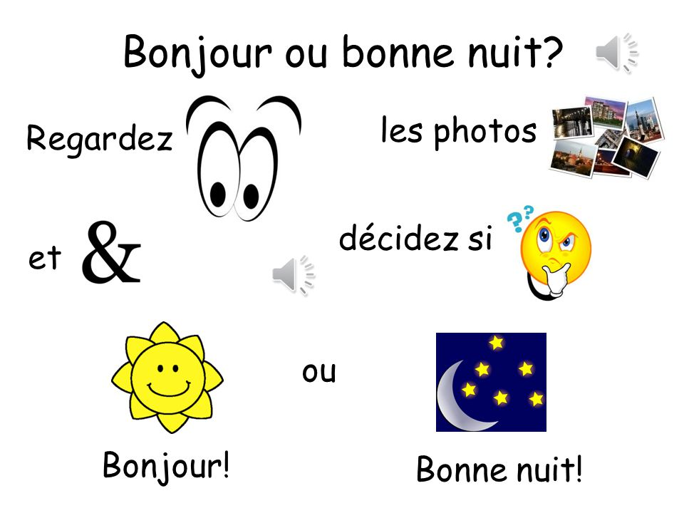 1.Pupils look at the selection of photos and then decide if they would say this is bonjour or bonne nuit.