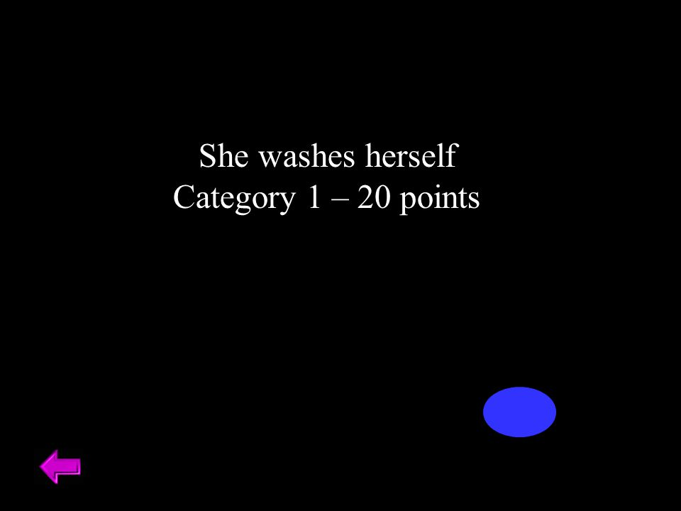 She washes herself Category 1 – 20 points