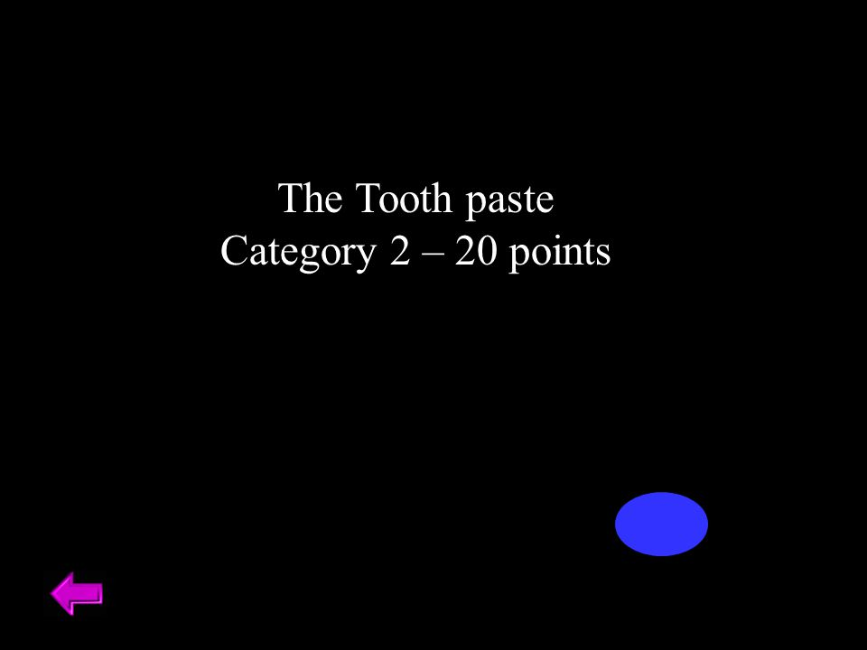 The Tooth paste Category 2 – 20 points