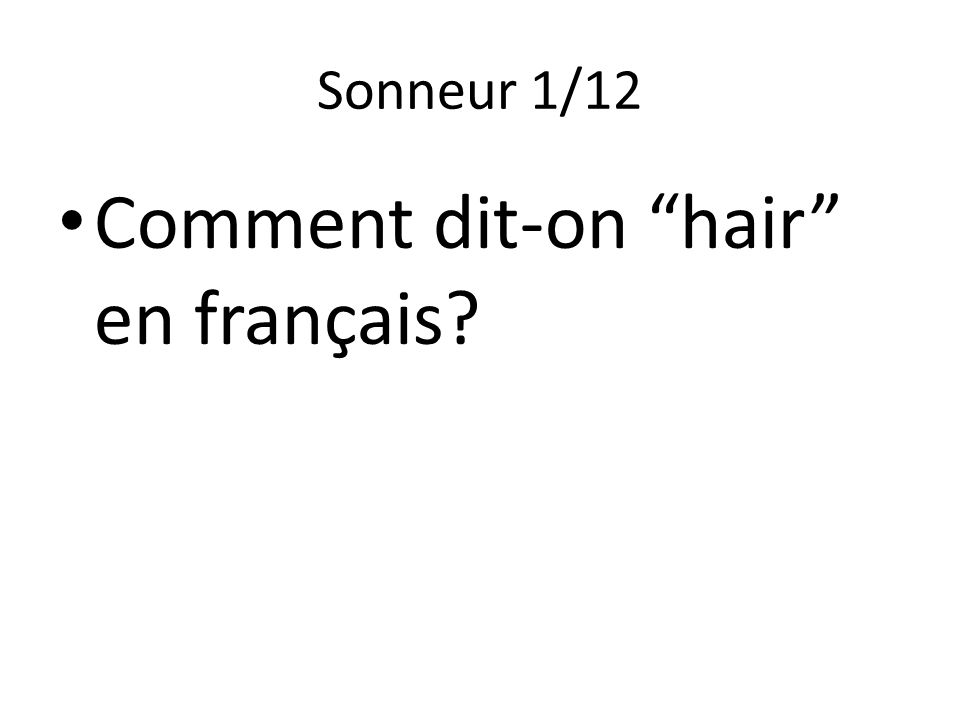 Sonneur 1/12 Comment dit-on hair en français?