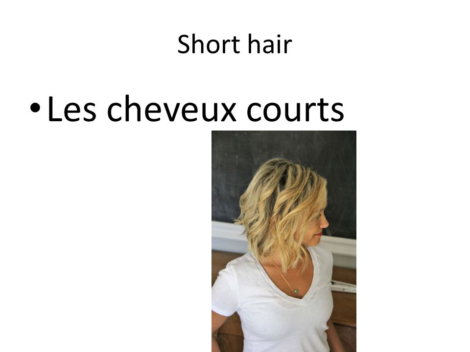 Short hair Les cheveux courts