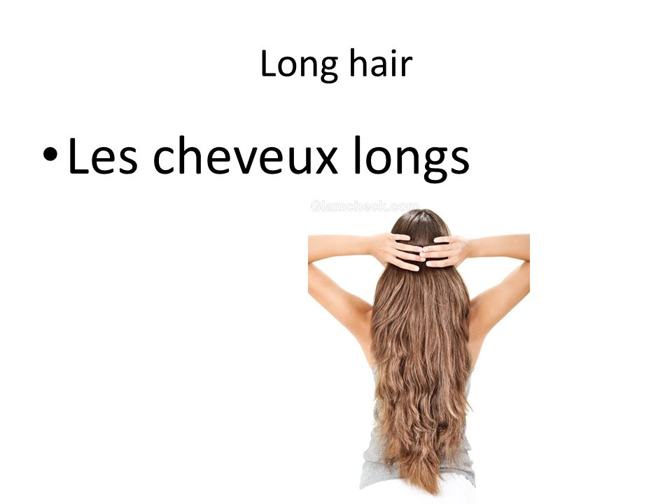 Long hair Les cheveux longs