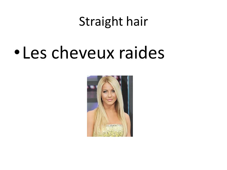 Straight hair Les cheveux raides