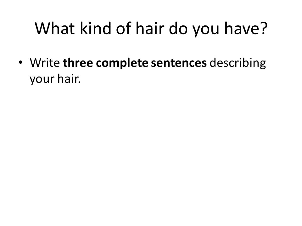 What kind of hair do you have? Write three complete sentences describing your hair.