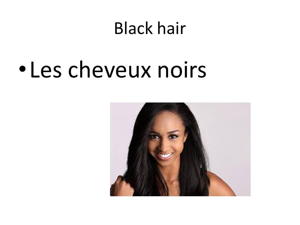 Black hair Les cheveux noirs