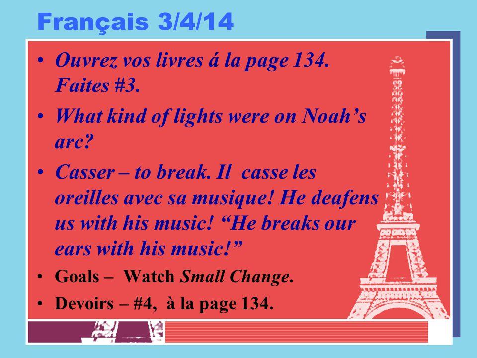 Français 3/4/14 Ouvrez vos livres á la page 134. Faites #3. What kind of lights were on Noah's arc? Casser – to break. Il casse les oreilles avec sa m