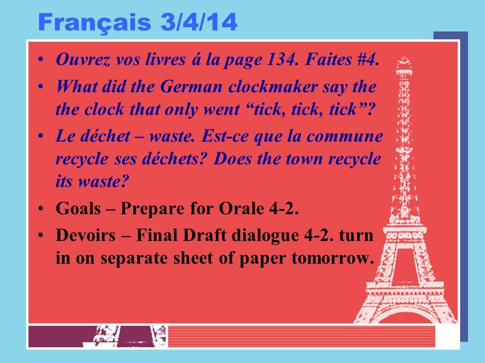 """Français 3/4/14 Ouvrez vos livres á la page 134. Faites #4. What did the German clockmaker say the the clock that only went """"tick, tick, tick""""? Le déc"""