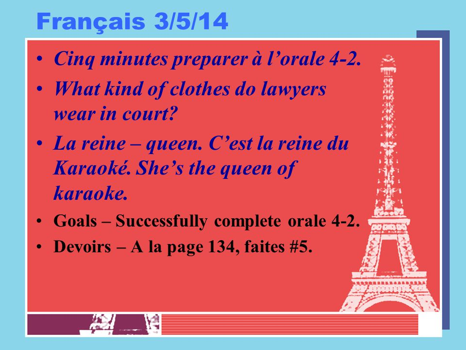 Français 3/5/14 Cinq minutes preparer à l'orale 4-2. What kind of clothes do lawyers wear in court? La reine – queen. C'est la reine du Karaoké. She's