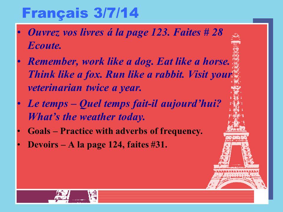 Français 3/7/14 Ouvrez vos livres á la page 123. Faites # 28 Ecoute. Remember, work like a dog. Eat like a horse. Think like a fox. Run like a rabbit.