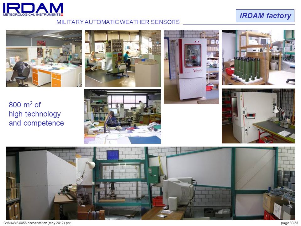 800 m 2 of high technology and competence IRDAM factory MILITARY AUTOMATIC WEATHER SENSORS C:\MAWS 6056 presentation (may 2012).ppt page 30/38