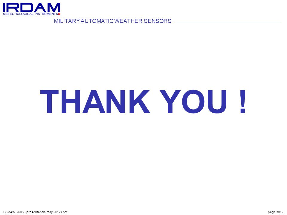 MILITARY AUTOMATIC WEATHER SENSORS THANK YOU ! C:\MAWS 6056 presentation (may 2012).ppt page 38/38