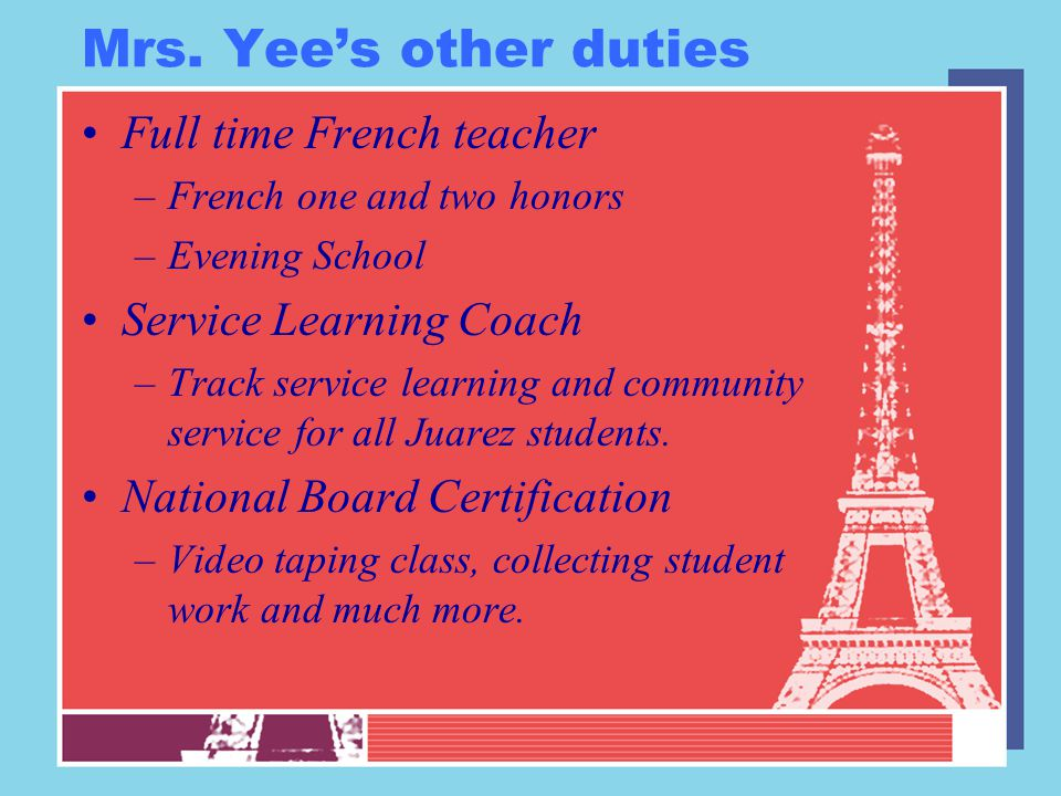 Mrs. Yee's other duties Full time French teacher –French one and two honors –Evening School Service Learning Coach –Track service learning and communi