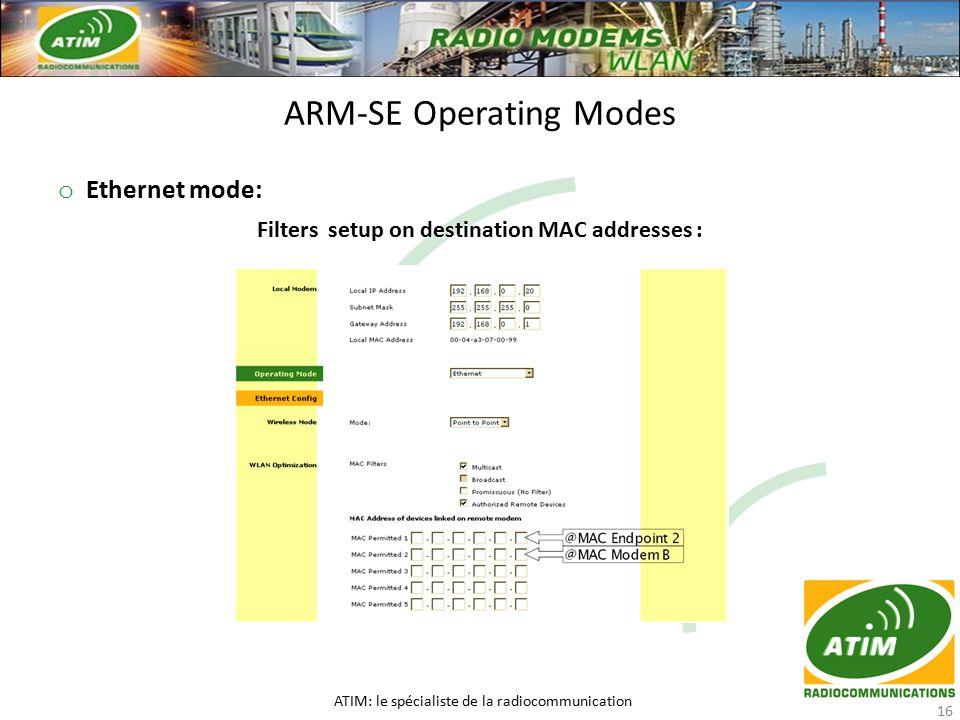o Ethernet mode: Filters setup on destination MAC addresses : ARM-SE Operating Modes ATIM: le spécialiste de la radiocommunication 16