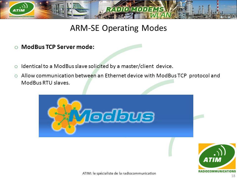 o ModBus TCP Server mode: o Identical to a ModBus slave solicited by a master/client device.