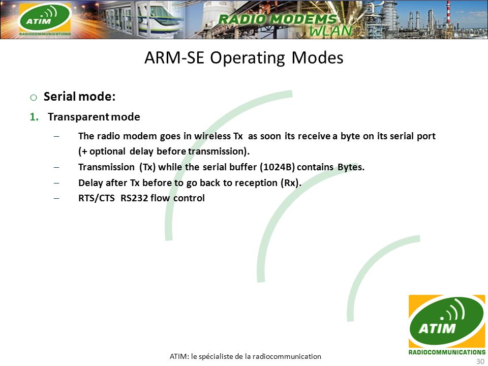 o Serial mode: 1.Transparent mode –The radio modem goes in wireless Tx as soon its receive a byte on its serial port (+ optional delay before transmis