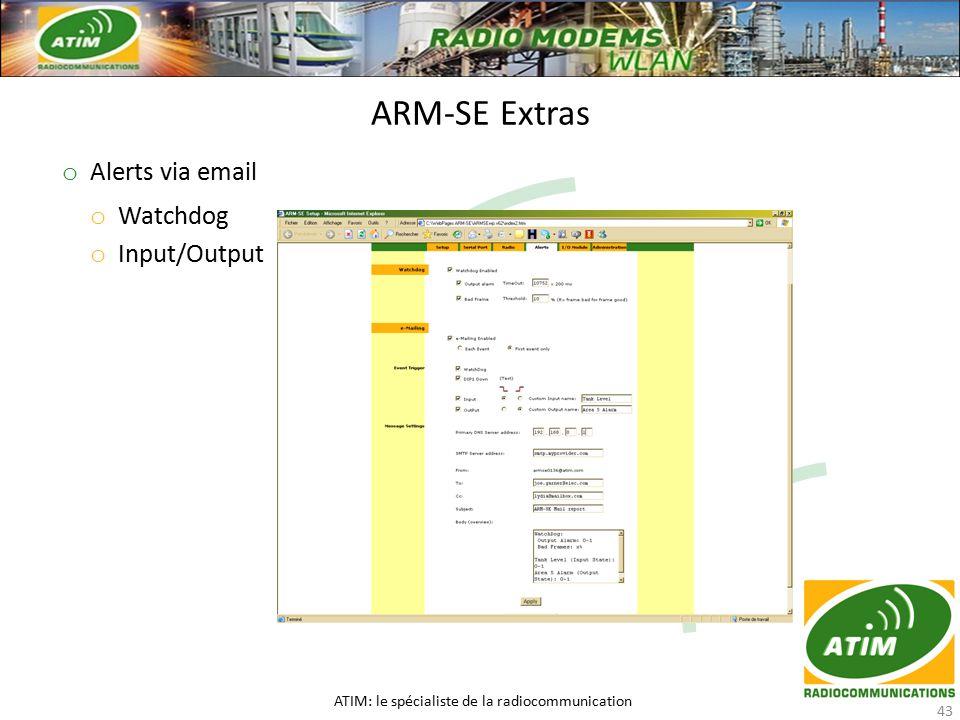 o Alerts via email o Watchdog o Input/Output ARM-SE Extras ATIM: le spécialiste de la radiocommunication 43