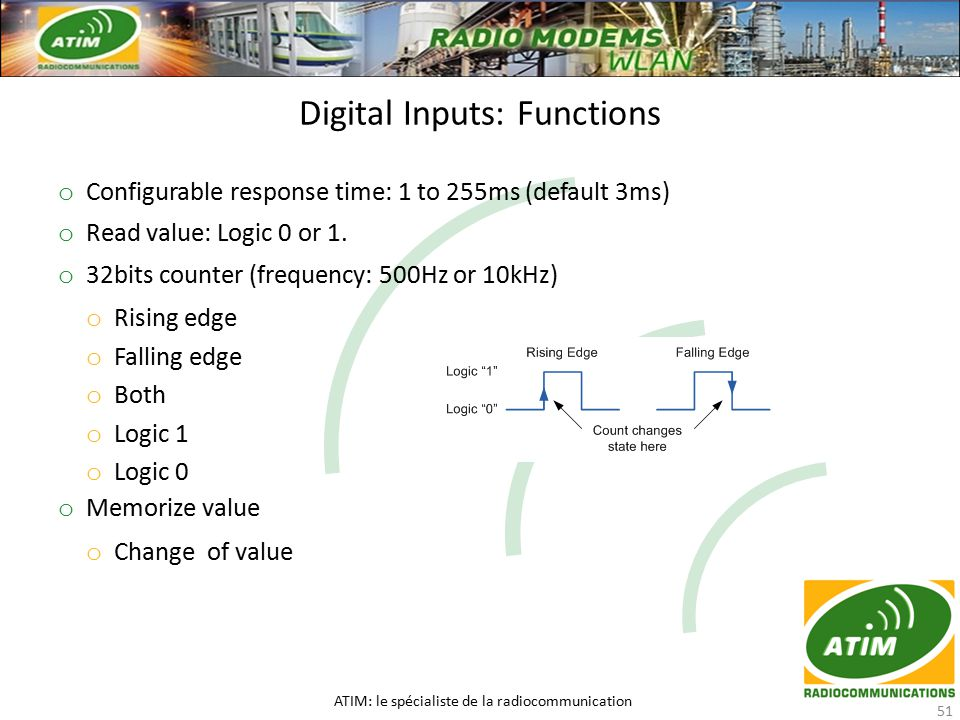 Digital Inputs: Functions ATIM: le spécialiste de la radiocommunication 51 o Configurable response time: 1 to 255ms (default 3ms) o Read value: Logic 0 or 1.
