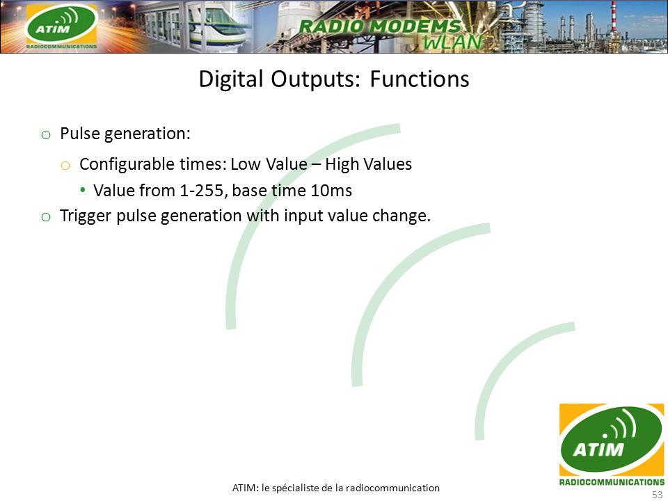 Digital Outputs: Functions ATIM: le spécialiste de la radiocommunication 53 o Pulse generation: o Configurable times: Low Value – High Values Value fr