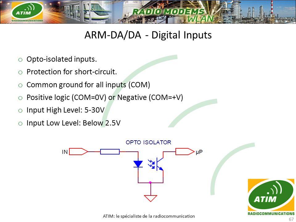 ARM-DA/DA - Digital Inputs ATIM: le spécialiste de la radiocommunication 67 o Opto-isolated inputs.