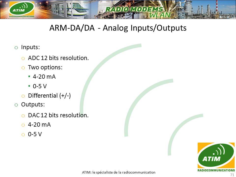 ARM-DA/DA - Analog Inputs/Outputs ATIM: le spécialiste de la radiocommunication 71 o Inputs: o ADC 12 bits resolution.