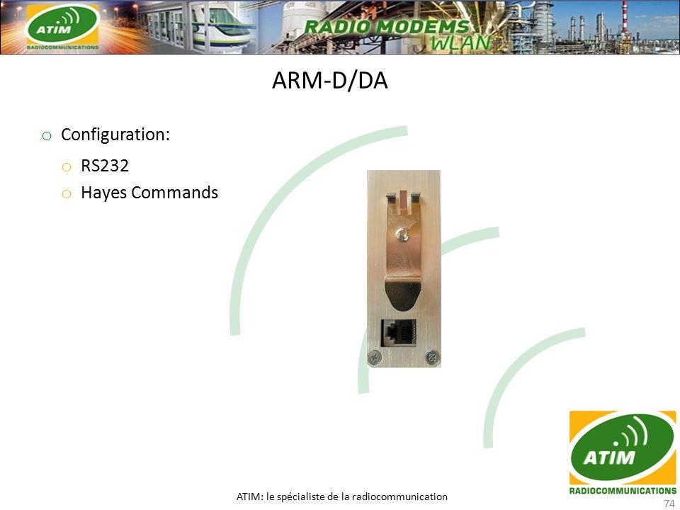 o Configuration: o RS232 o Hayes Commands ARM-D/DA ATIM: le spécialiste de la radiocommunication 74