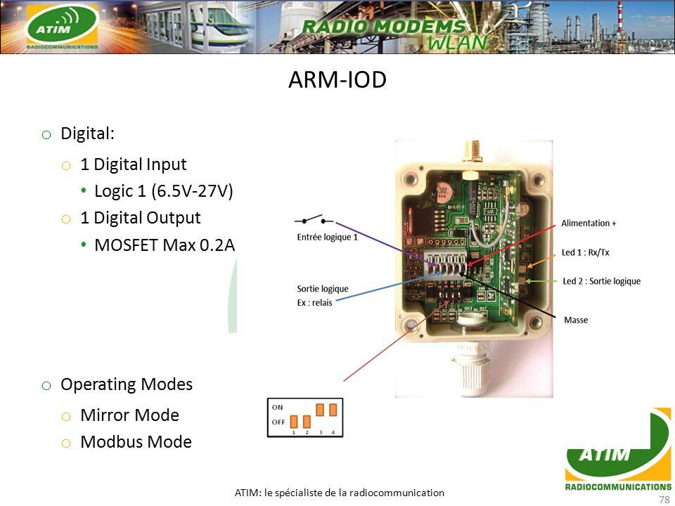 o Digital: o 1 Digital Input Logic 1 (6.5V-27V) o 1 Digital Output MOSFET Max 0.2A o Operating Modes o Mirror Mode o Modbus Mode ARM-IOD ATIM: le spécialiste de la radiocommunication 78