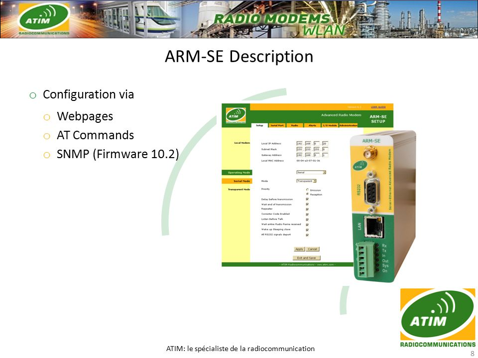 o Configuration via o Webpages o AT Commands o SNMP (Firmware 10.2) ARM-SE Description ATIM: le spécialiste de la radiocommunication 8