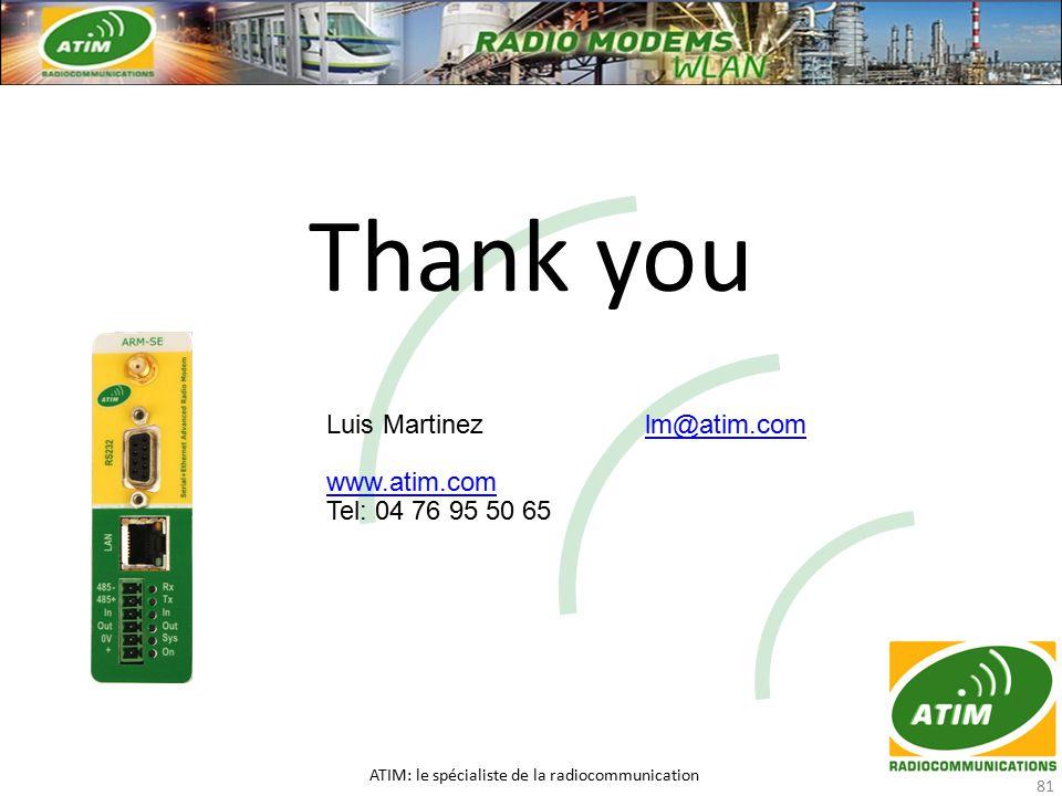Thank you ATIM: le spécialiste de la radiocommunication 81 Luis Martinezlm@atim.comlm@atim.com www.atim.com Tel: 04 76 95 50 65