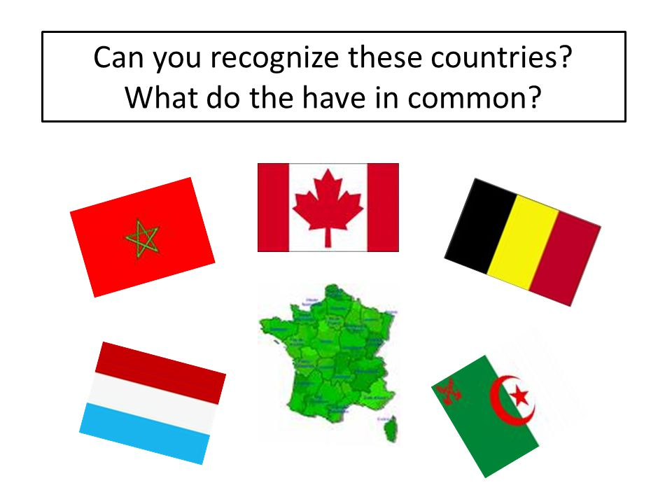 Can you recognize these countries What do the have in common