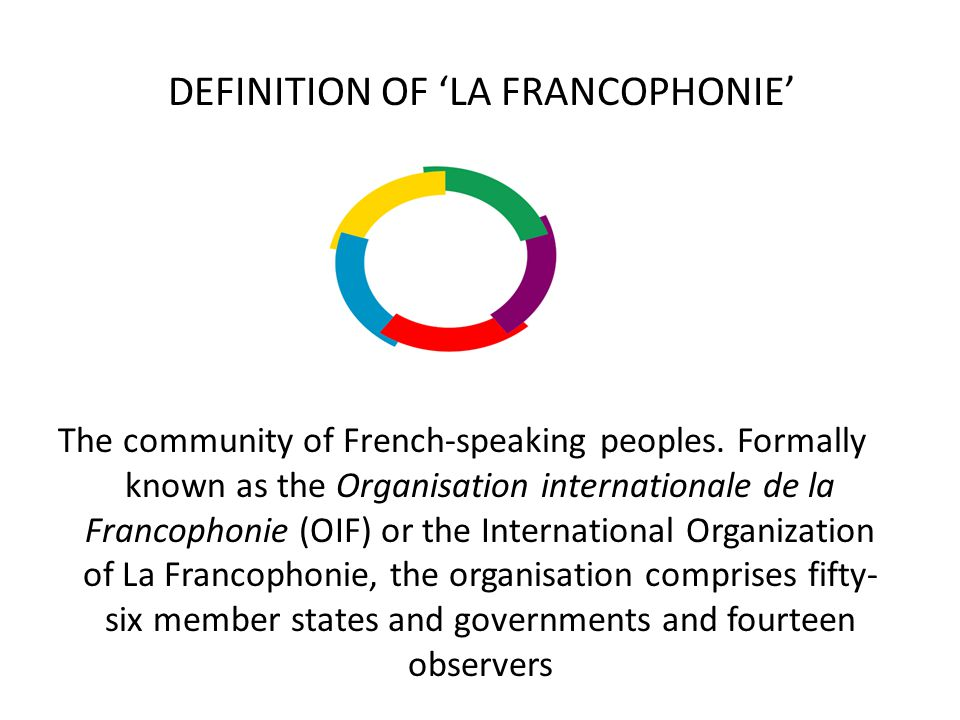 DEFINITION OF 'LA FRANCOPHONIE' The community of French-speaking peoples.
