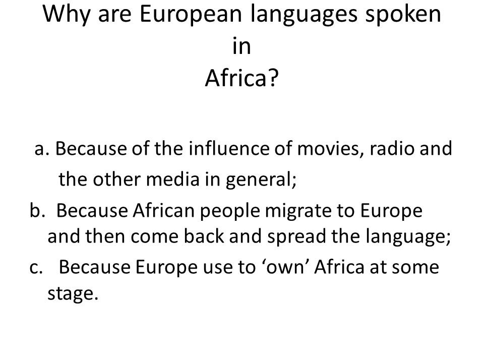 Why are European languages spoken in Africa. a.