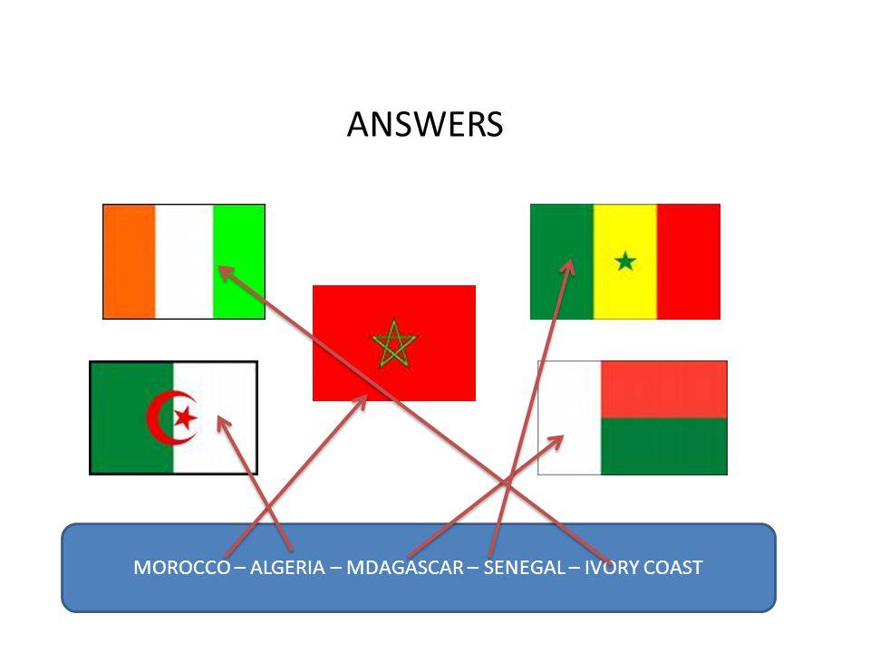 ANSWERS MOROCCO – ALGERIA – MDAGASCAR – SENEGAL – IVORY COAST