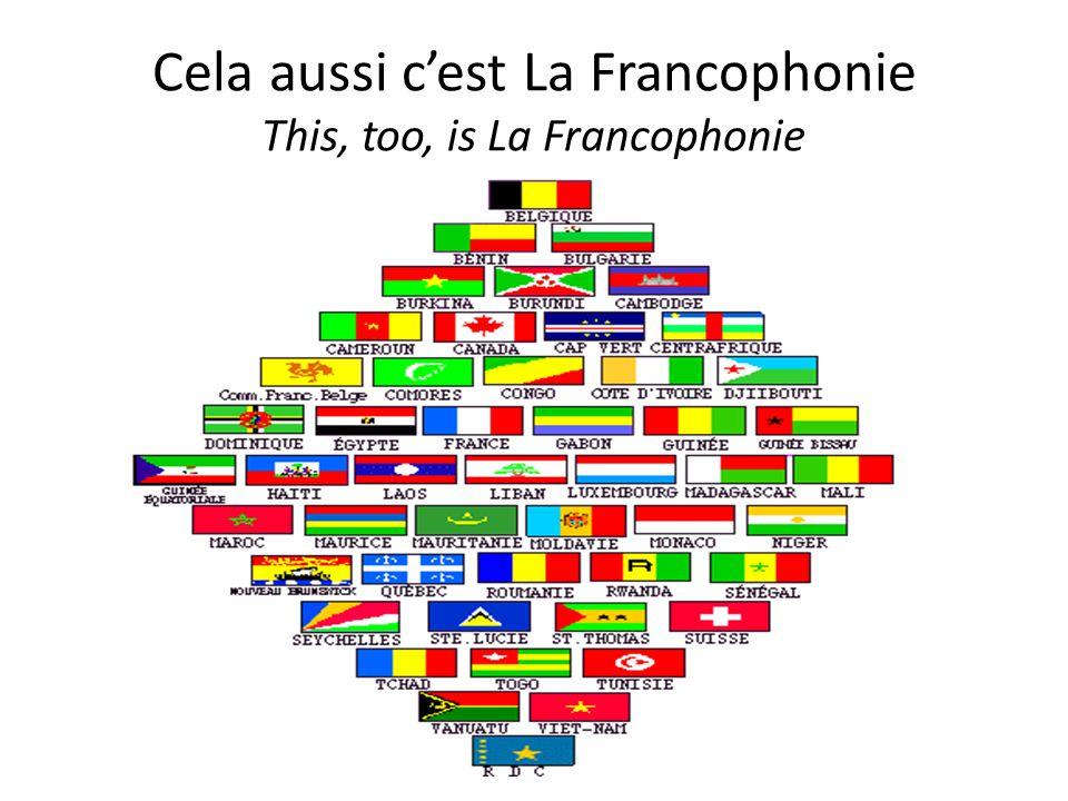 Cela aussi c'est La Francophonie This, too, is La Francophonie