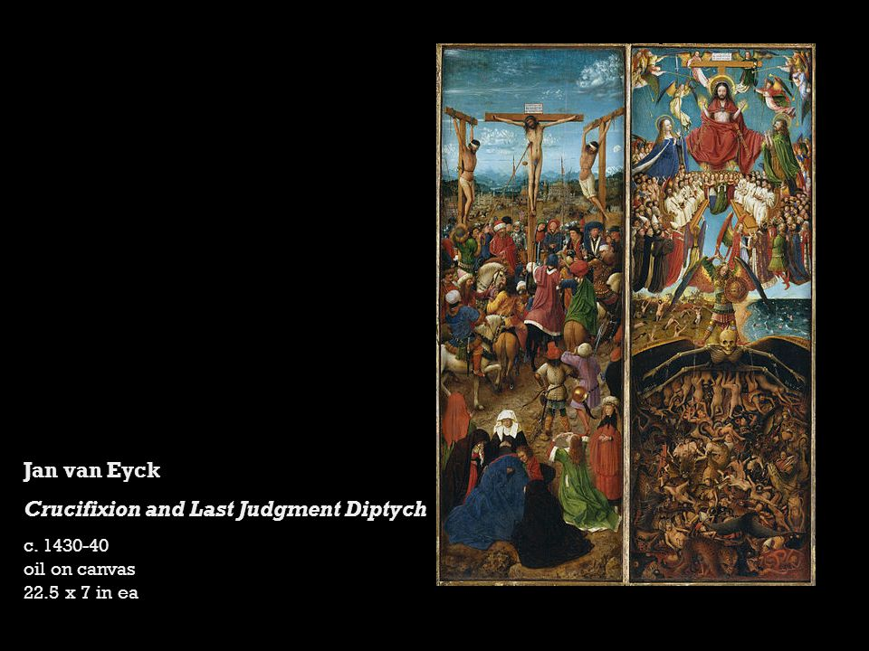 Jan van Eyck Crucifixion and Last Judgment Diptych c. 1430-40 oil on canvas 22.5 x 7 in ea