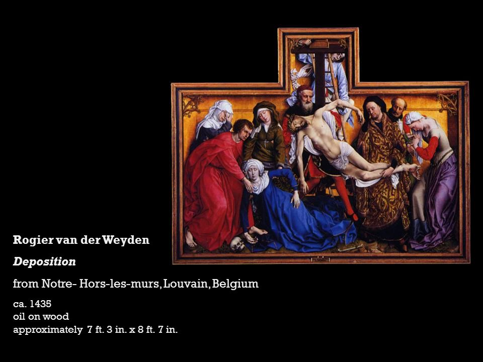 Rogier van der Weyden Deposition from Notre- Hors-les-murs, Louvain, Belgium ca.