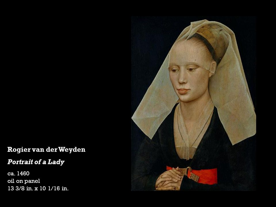 Rogier van der Weyden Portrait of a Lady ca. 1460 oil on panel 13 3/8 in. x 10 1/16 in.