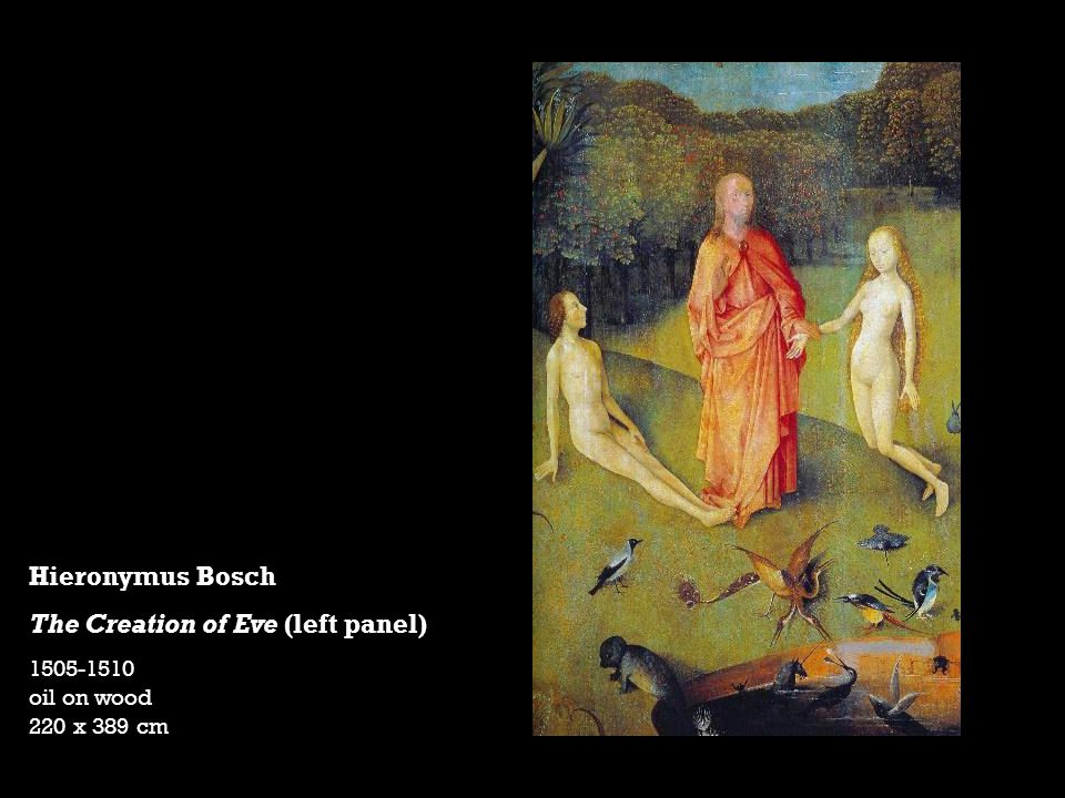 Hieronymus Bosch The Creation of Eve (left panel) 1505-1510 oil on wood 220 x 389 cm