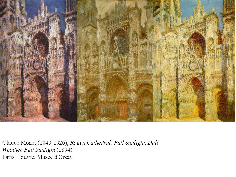 Claude Monet (1840-1926), Rouen Cathedral: Full Sunlight, Dull Weather, Full Sunlight (1894) Paris, Louvre, Musée d'Orsay